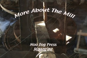 More images and stories about old mills and explorations on Moo Dog Press Magazine.